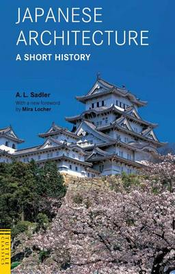 Japanese Architecture: A Short History by A. L. Sadler