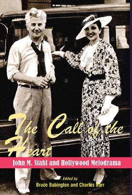 The Call of the Heart: John M. Stahl and Hollywood Melodrama by Bruce Babington