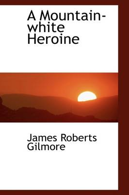 A Mountain-White Heroine by James Roberts Gilmore