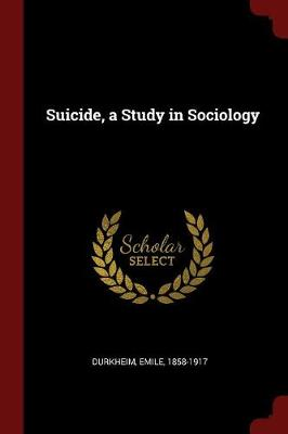 Suicide, a Study in Sociology by Emile Durkheim