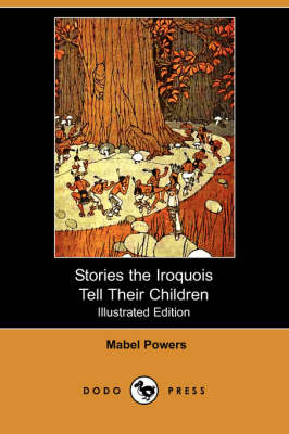 Stories the Iroquois Tell Their Children (Illustrated Edition) (Dodo Press) book