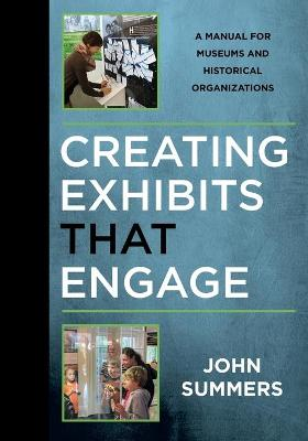 Creating Exhibits That Engage by John Summers