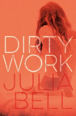 Dirty Work by Julia Bell