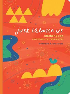 Just Between Us: Mother & Son: A No-Stress, No-Rules Journal by Meredith Jacobs