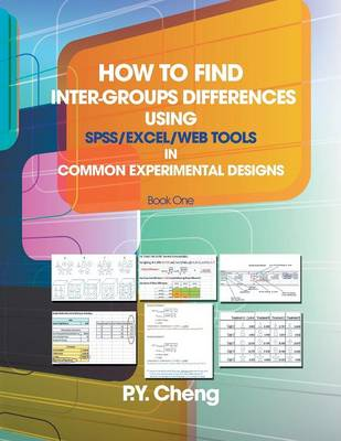 How to Find Inter-Groups Differences Using SPSS/Excel/Web Tools in Common Experimental Designs by Py Cheng