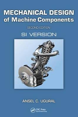 Mechanical Design of Machine Components, Second Edition by Ansel C. Ugural