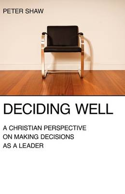 Deciding Well by Peter Shaw