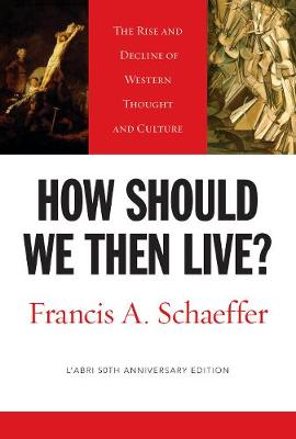How Should We Then Live?: The Rise and Decline of Western Thought and Culture by Francis A. Schaeffer