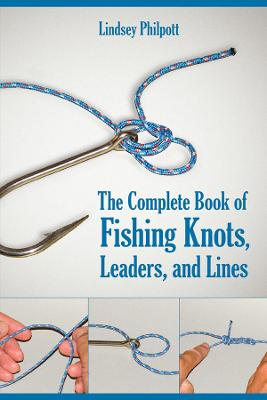The Complete Book of Fishing Knots, Leaders, and Lines by Lindsey Philpott