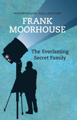 The Everlasting Secret Family by Frank Moorhouse