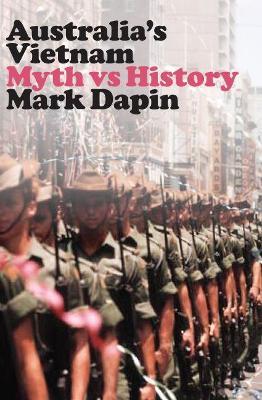 Australia's Vietnam: Myth vs history by Mark Dapin