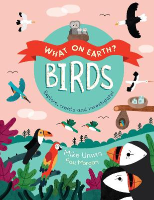 What on Earth: Birds by Mike Unwin