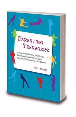 Parenting Teenagers by John Sharry