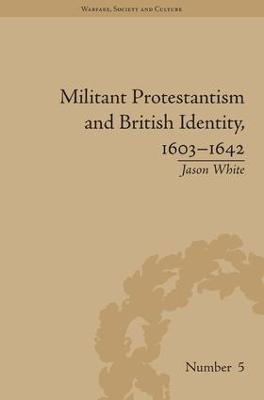 Militant Protestantism and British Identity, 1603-1642 book