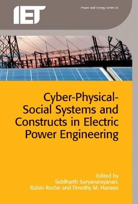 Cyber-Physical-Social Systems and Constructs in Electric Power Engineering by Siddharth Suryanarayanan