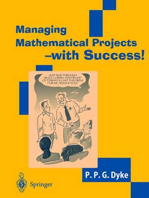 Managing Mathematical Projects - with Success! by Philip Dyke