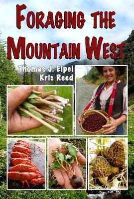 Foraging the Mountain West by Thomas J Elpel