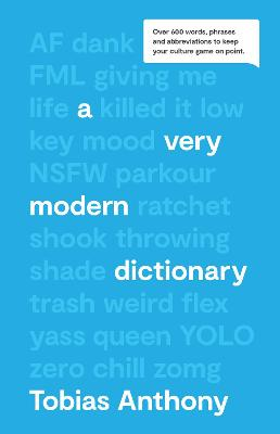A Very Modern Dictionary: Over 600 words, phrases and abbreviations to keep your culture game on point. by Tobias Anthony