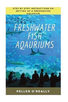 Freshwater Fish Aquarium by Peller O'Really