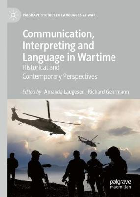 Communication, Interpreting and Language in Wartime: Historical and Contemporary Perspectives by Amanda Laugesen