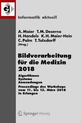 Bildverarbeitung Fur Die Medizin 2018: Algorithmen - Systeme - Anwendungen. Proceedings Des Workshops Vom 11. Bis 13. Marz 2018 in Erlangen by Andreas Maier