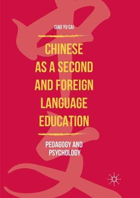 Chinese as a Second and Foreign Language Education: Pedagogy and Psychology by Qiao Yu Cai