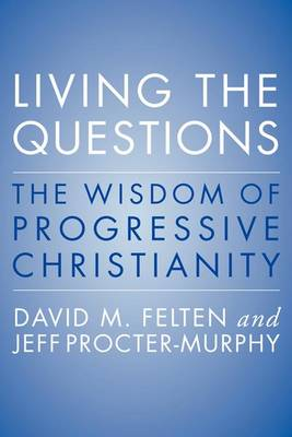 Living the Questions by David Felten