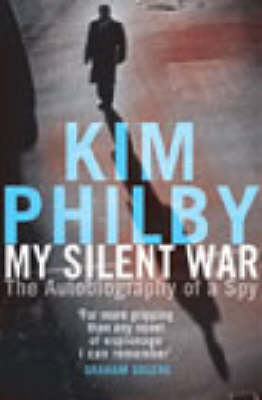 My Silent War: The Autobiography of a Spy by Kim Philby