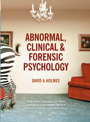 Abnormal, Clinical and Forensic Psychology by David A. Holmes