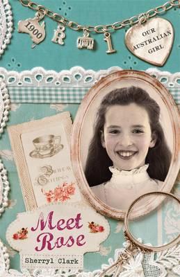 Our Australian Girl: Meet Rose (Book 1) by Sherryl Clark