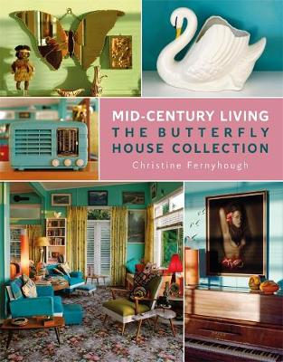 Mid-Century Living: The Butterfly House Collection by Christine Fernyhough