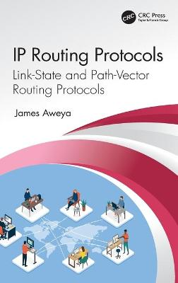 IP Routing Protocols: Link-State and Path-Vector Routing Protocols by James Aweya
