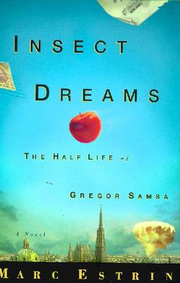 Insect Dreams: the Half Life of Gregor Samsa: The Half Life of Gregor Samsa by Marc Estrin