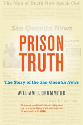 Prison Truth: The Story of the San Quentin News by William J. Drummond