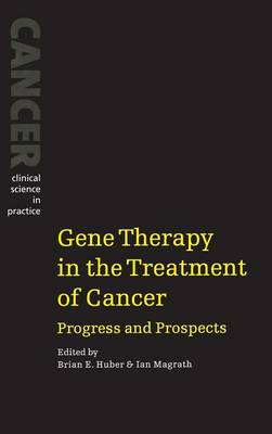 Gene Therapy in the Treatment of Cancer by Brian E. Huber