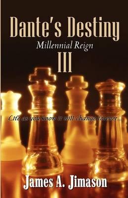 Dante's Destiny III: Millennial Reign by James A Jimason