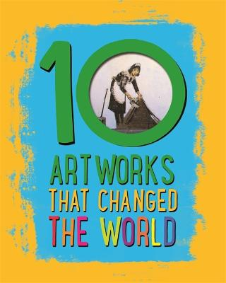 10: Artworks That Changed The World by Ben Hubbard