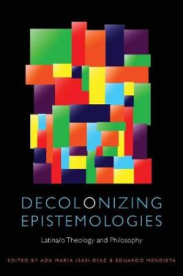 Decolonizing Epistemologies by Ada Maria Isasi-Diaz