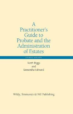Practitioner's Guide to Probate and the Administration of Estates by Keith Biggs