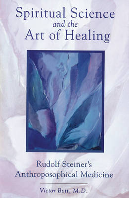 Spiritual Science and the Art of Healing by Victor Bott