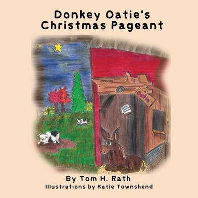 Donkey Oatie's Christmas Pageant by Tom H Rath