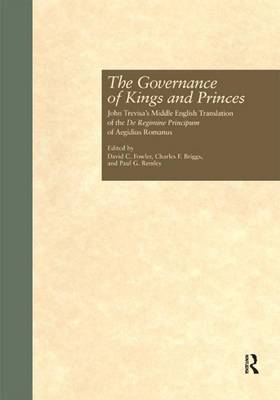 The Governance of Kings and Princes: John Trevisa's Middle English Translation of the De Regimine Principum of Aegidius Romanus by Paul G. Remley