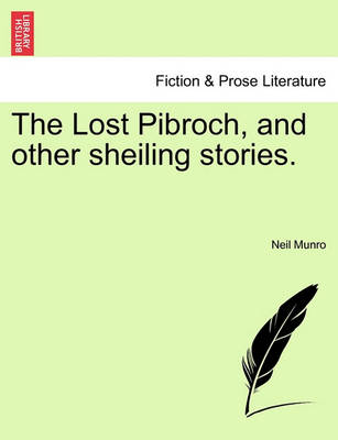 The Lost Pibroch, and Other Sheiling Stories. by Neil Munro