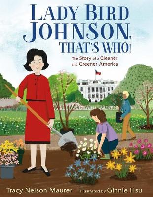 Lady Bird Johnson, That's Who!: The Story of a Cleaner and Greener America by Tracy Nelson Maurer