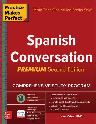 Practice Makes Perfect: Spanish Conversation, Premium Second Edition by Jean Yates