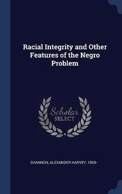 Racial Integrity and Other Features of the Negro Problem by Alexander Harvey 1869- Shannon