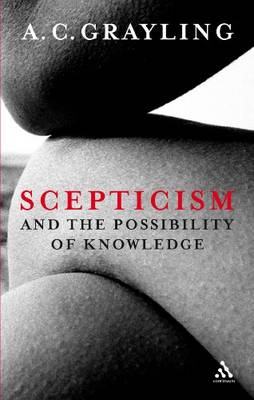 Scepticism and the Possibility of Knowledge by A. C. Grayling