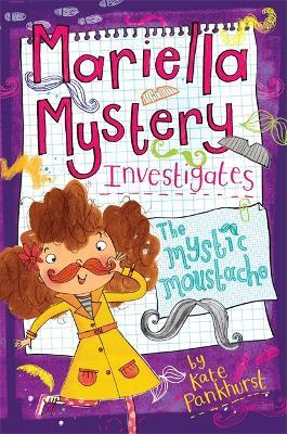 Mariella Mystery: The Mystic Moustache by Kate Pankhurst