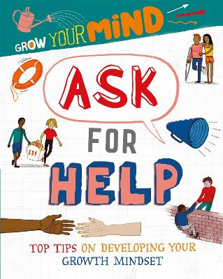 Grow Your Mind: Ask for Help by Izzi Howell