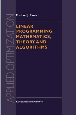 Linear Programming: Mathematics, Theory and Algorithms by Michael J. Panik